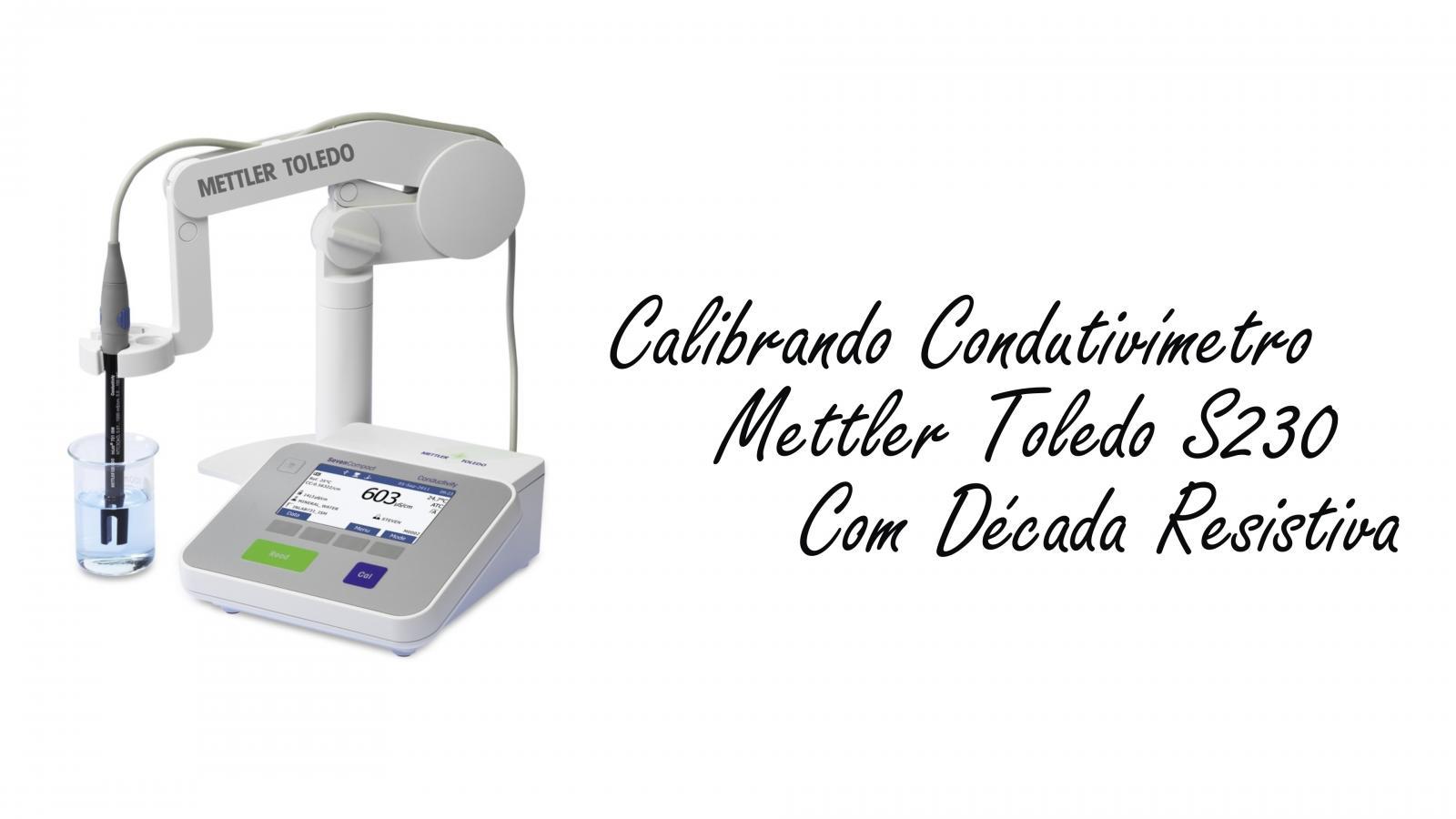 Como Calibrar Condutivímetro com Década Resistiva - Mettler Toledo S230