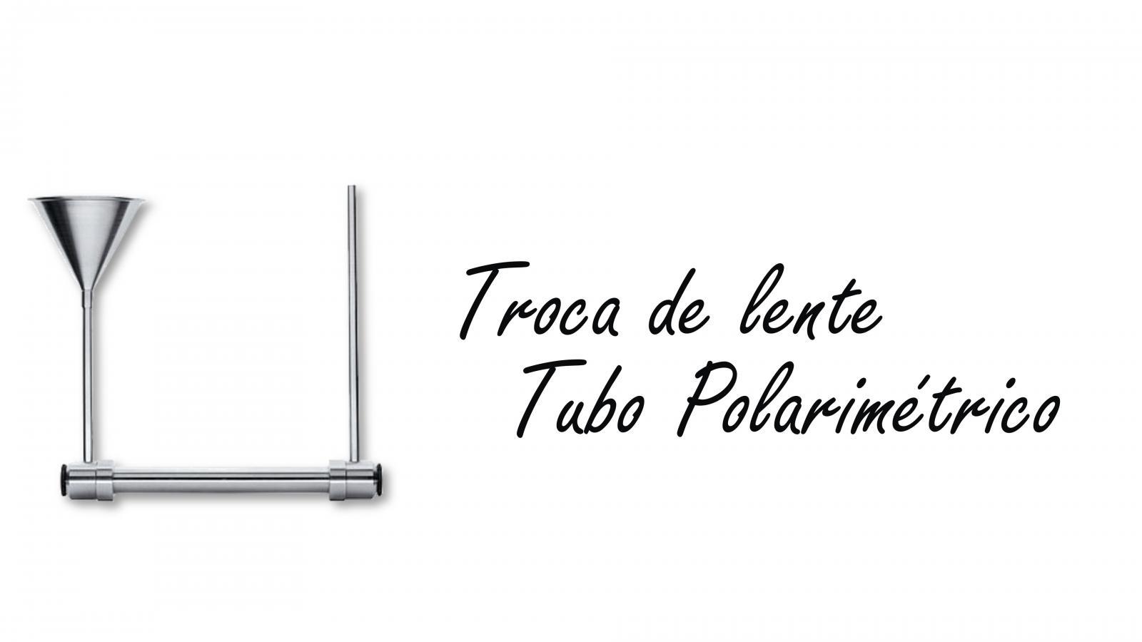 Troca de Lente Tubo Polarimétrico